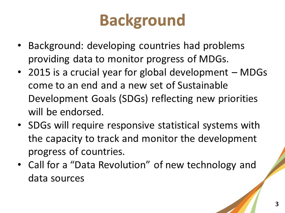 3 Background: developing countries had problems providing data to monitor progress of MDGs.