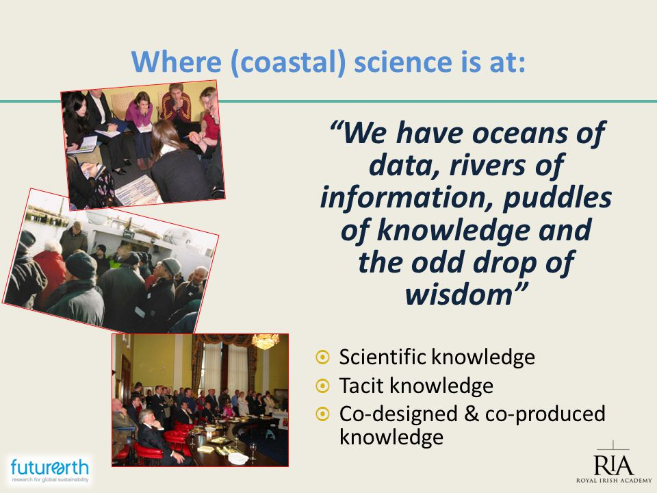 "Where (coastal) science is at: ""We have oceans of data, rivers of information, puddles of knowledge and the odd drop of wisdom""  Scientific knowledge"