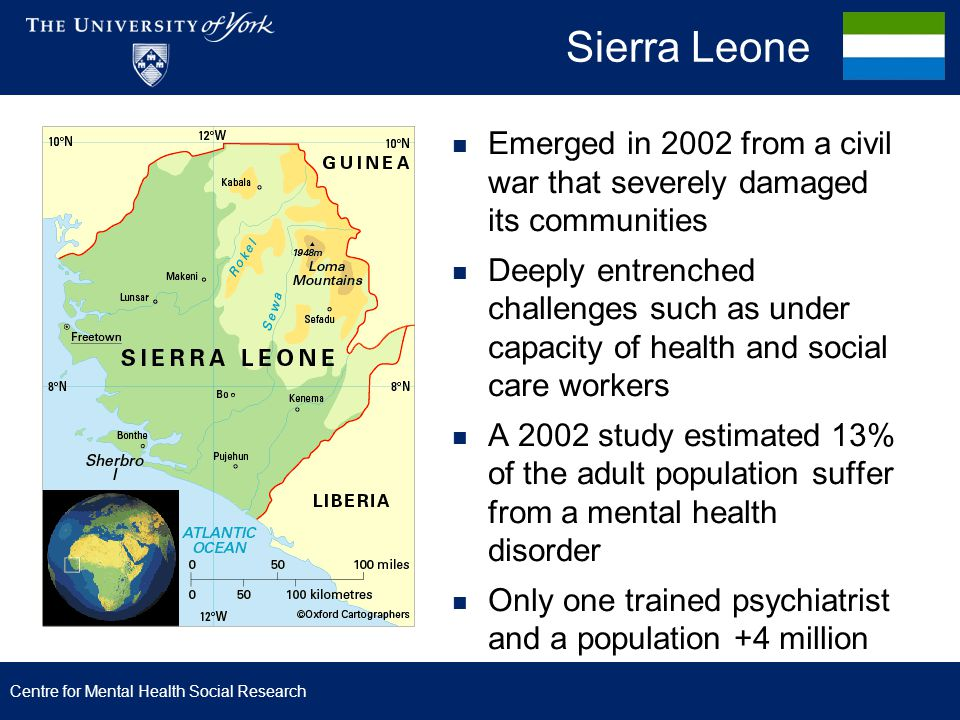 Sierra Leone Emerged in 2002 from a civil war that severely damaged its communities Deeply entrenched challenges such as under capacity of health and