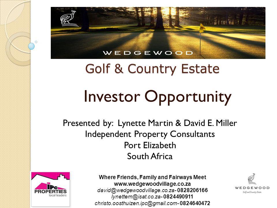Golf & Country Estate Investor Opportunity Presented by: Lynette Martin & David E.