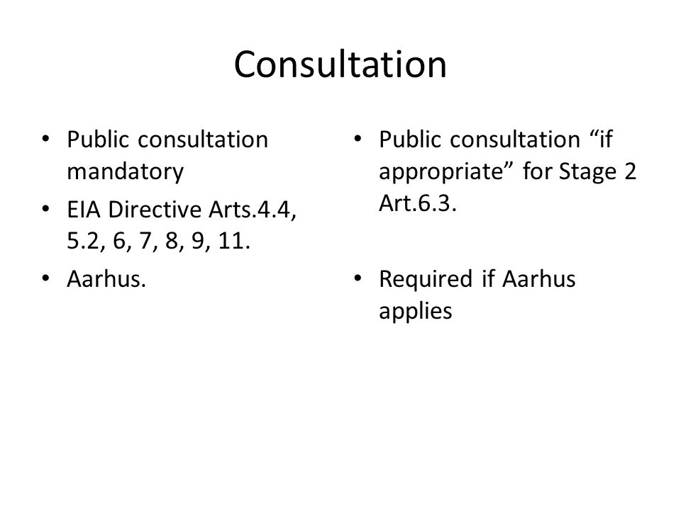 Consultation Public consultation mandatory EIA Directive Arts.4.4, 5.2, 6, 7, 8, 9, 11.
