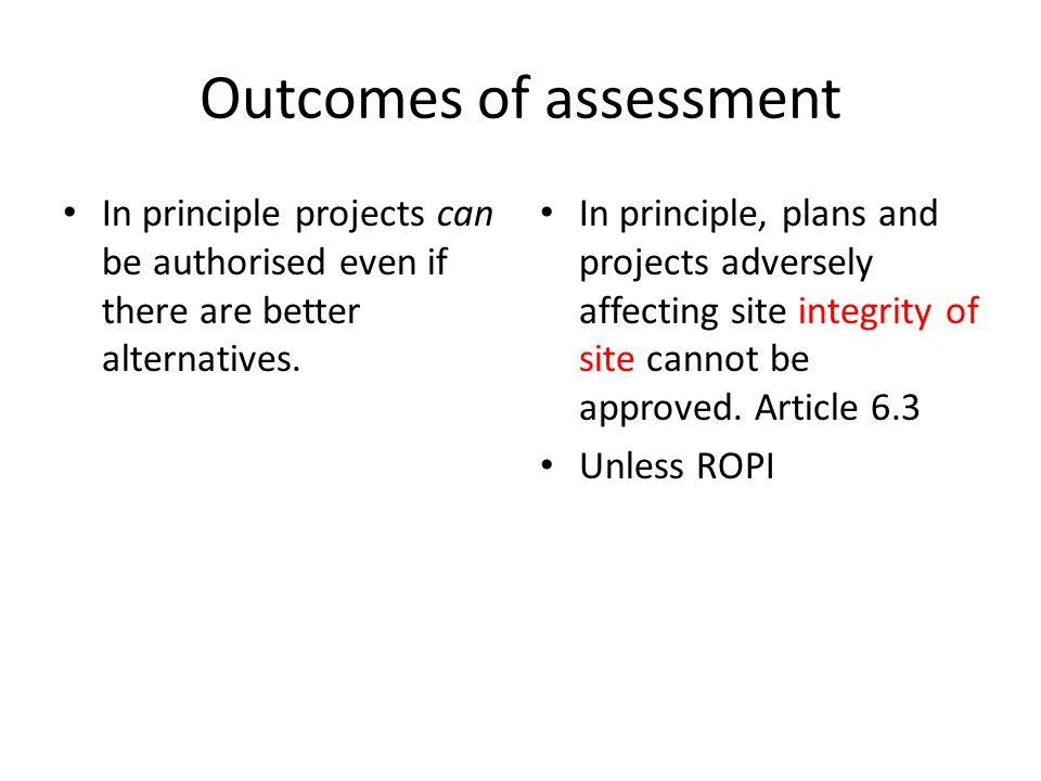 Outcomes of assessment In principle projects can be authorised even if there are better alternatives.