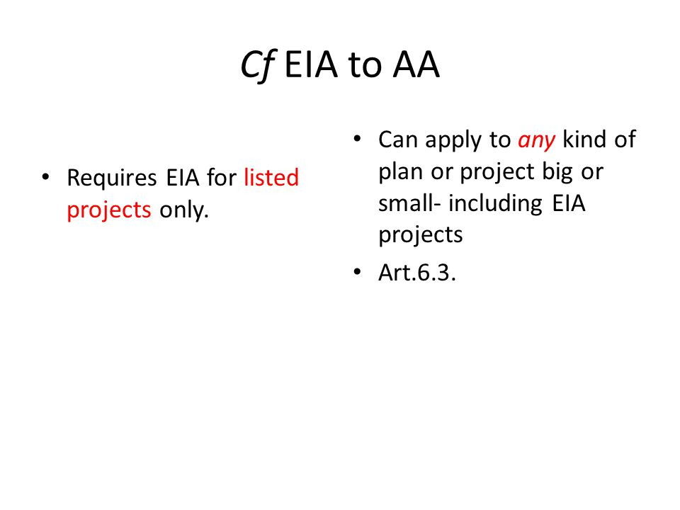 Cf EIA to AA Requires EIA for listed projects only.