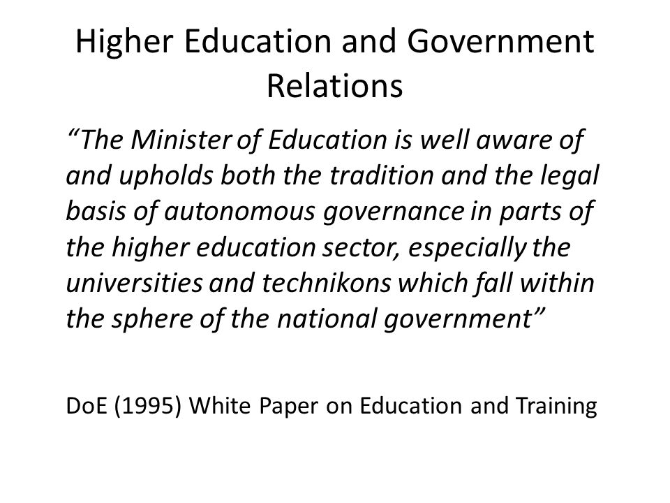 "Higher Education and Government Relations ""The Minister of Education is well aware of and upholds both the tradition and the legal basis of autonomous"