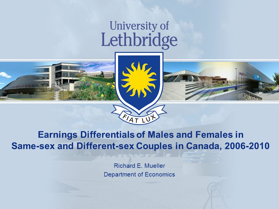 Earnings Differentials of Males and Females in Same-sex and Different-sex Couples in Canada, 2006-2010 Richard E. Mueller Department of Economics