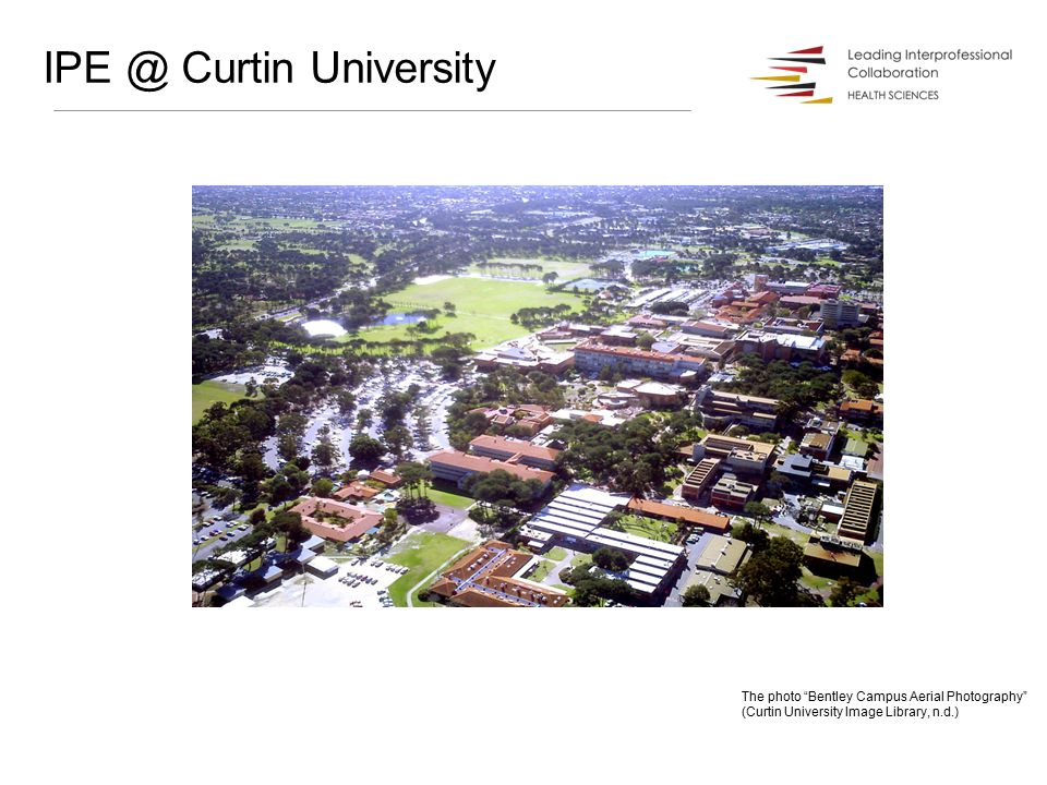 The photo Bentley Campus Aerial Photography (Curtin University Image Library, n.d.) IPE @ Curtin University
