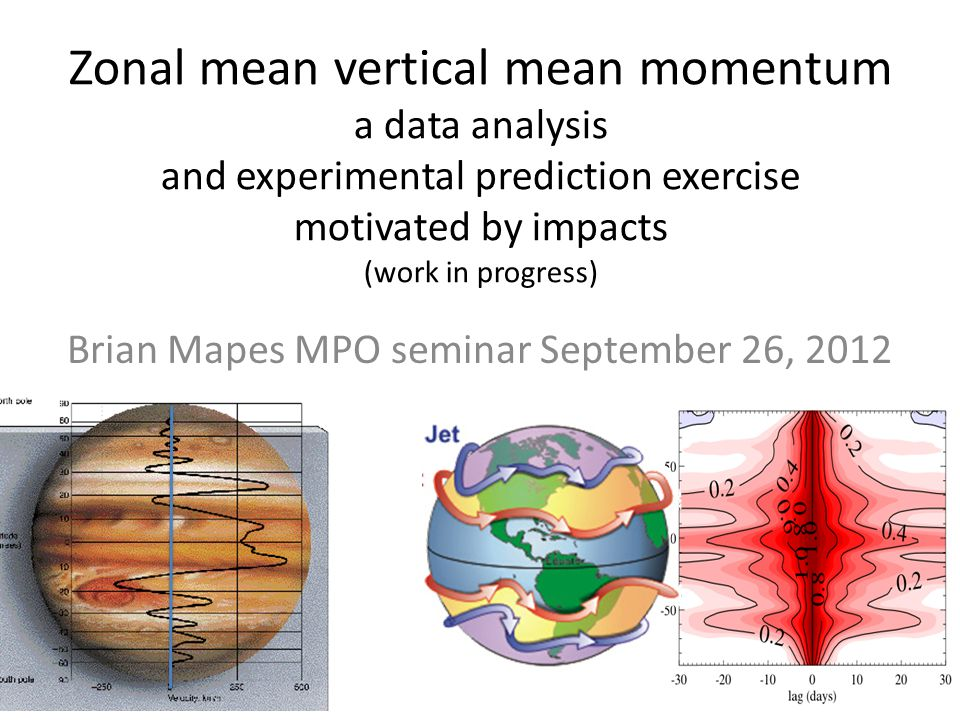 Zonal mean vertical mean momentum a data analysis and experimental prediction exercise motivated by impacts (work in progress) Brian Mapes MPO seminar September 26, 2012