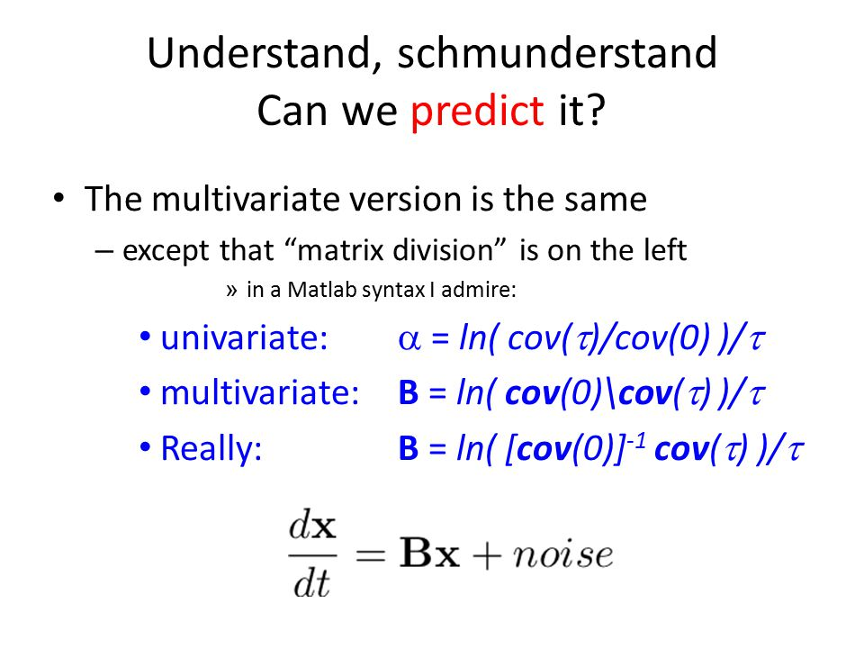 "Understand, schmunderstand Can we predict it? The multivariate version is the same – except that ""matrix division"" is on the left » in a Matlab syntax"