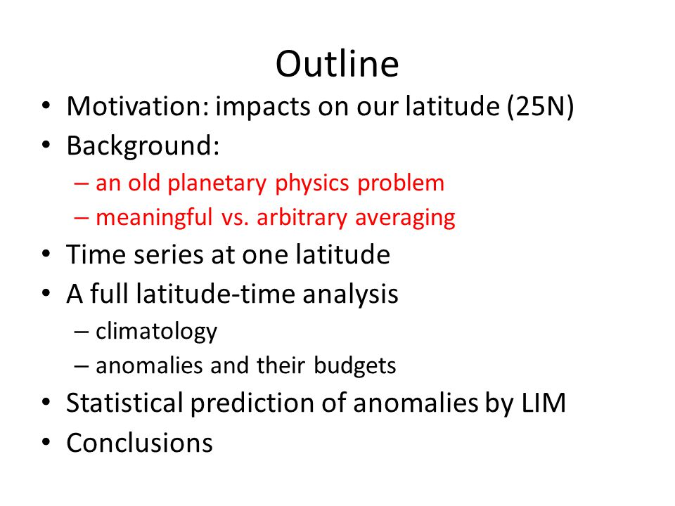 Outline Motivation: impacts on our latitude (25N) Background: – an old planetary physics problem – meaningful vs.