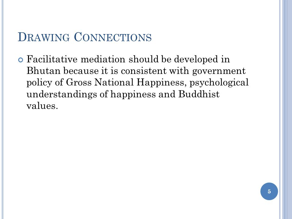 A G RAPHICAL C ONNECTION Facilitative Mediation Gross National Happiness Happiness Psychology Buddhism 6