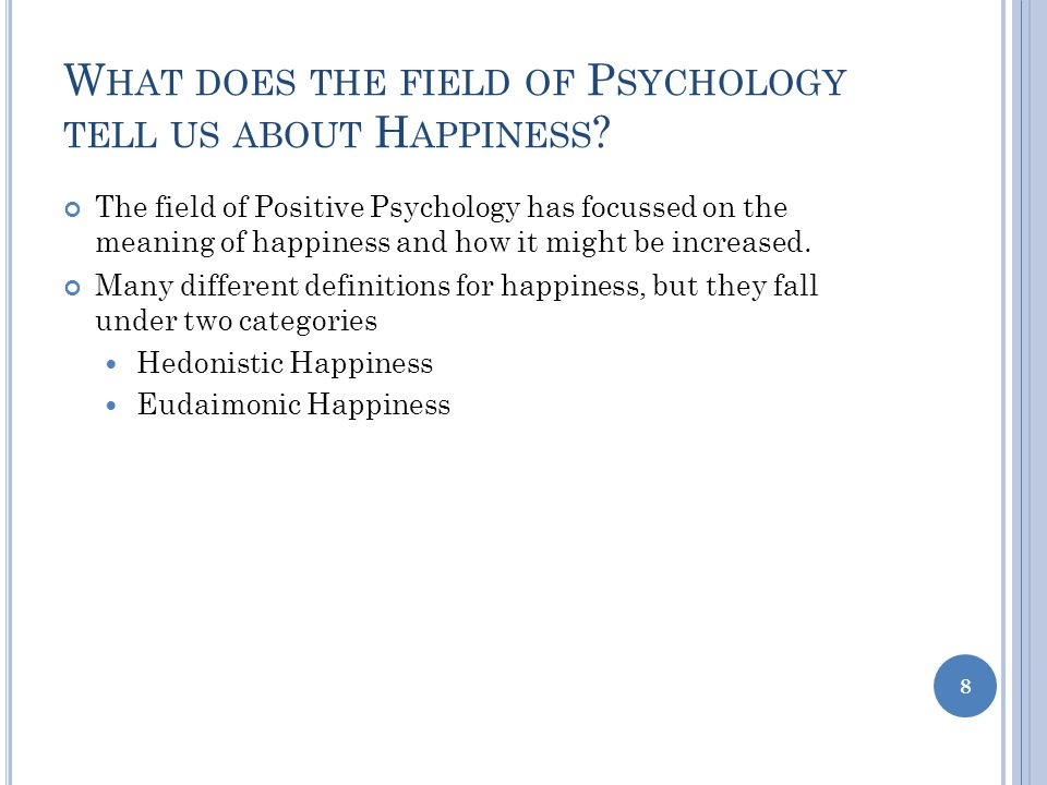 W HAT DOES THE FIELD OF P SYCHOLOGY TELL US ABOUT H APPINESS .