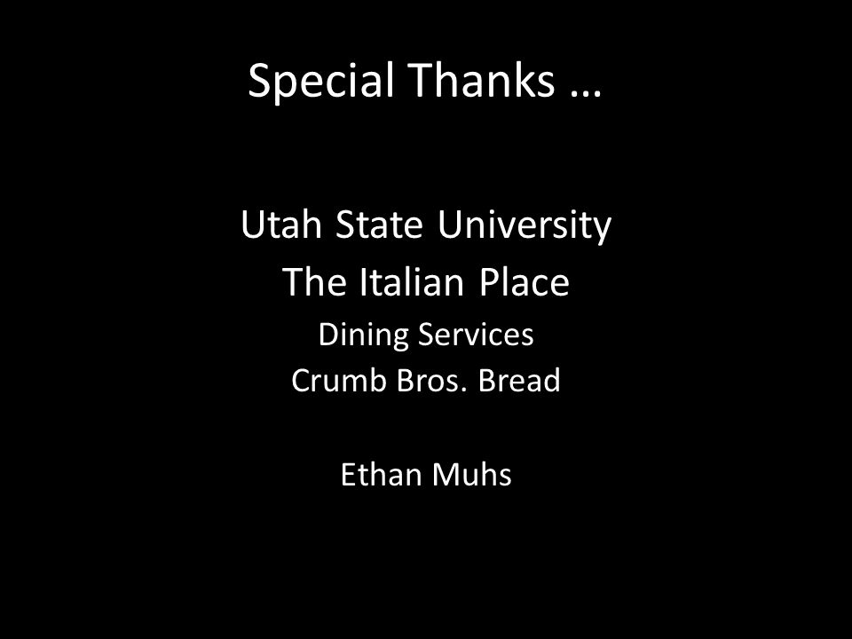Special Thanks … Utah State University The Italian Place Dining Services Crumb Bros.