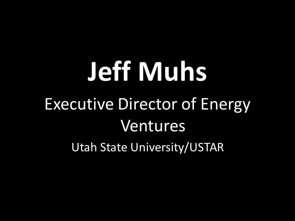 Jeff Muhs Executive Director of Energy Ventures Utah State University/USTAR
