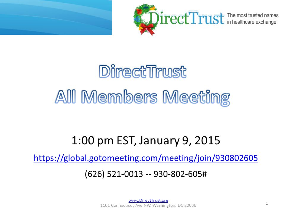 www.DirectTrust.org 1101 Connecticut Ave NW, Washington, DC 20036 1:00 pm EST, January 9, 2015 https://global.gotomeeting.com/meeting/join/930802605 (626) 521-0013 -- 930-802-605# 1