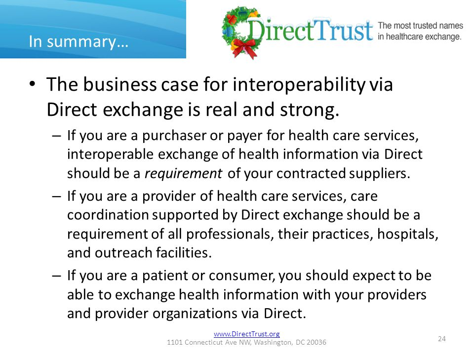 www.DirectTrust.org 1101 Connecticut Ave NW, Washington, DC 20036 In summary… The business case for interoperability via Direct exchange is real and strong.