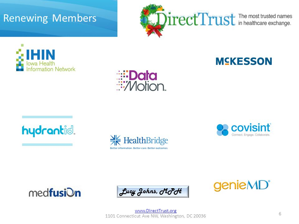 www.DirectTrust.org 1101 Connecticut Ave NW, Washington, DC 20036 Renewing Members 6 Lucy Johns, MPH