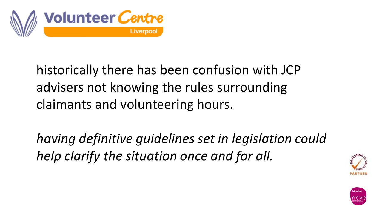 historically there has been confusion with JCP advisers not knowing the rules surrounding claimants and volunteering hours. having definitive guidelin
