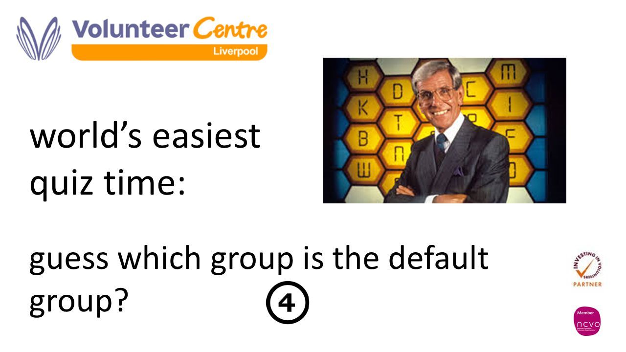 world's easiest quiz time: guess which group is the default group?
