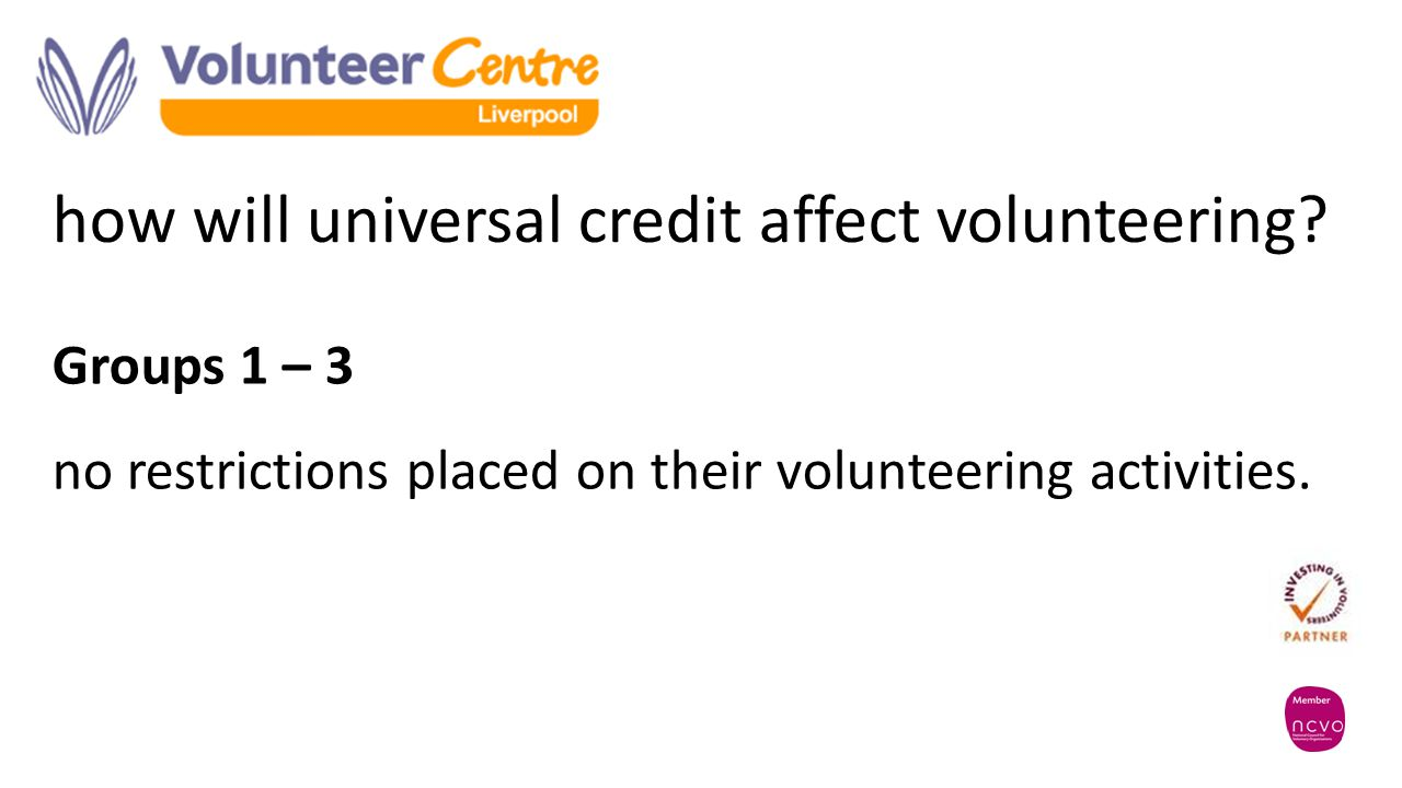how will universal credit affect volunteering? Groups 1 – 3 no restrictions placed on their volunteering activities.