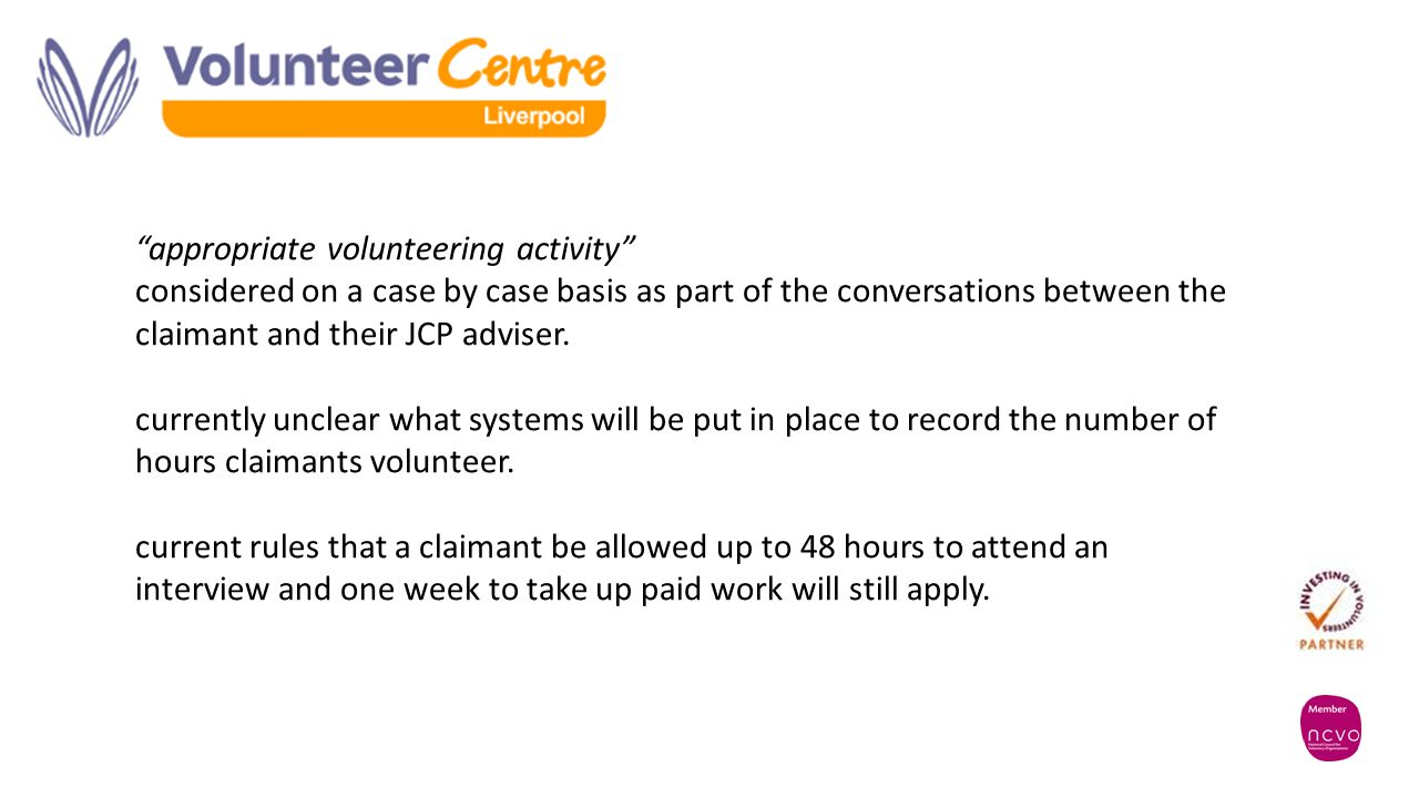 """appropriate volunteering activity"" considered on a case by case basis as part of the conversations between the claimant and their JCP adviser. curren"