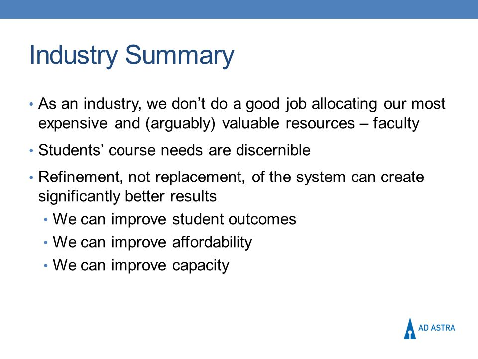 Industry Summary As an industry, we don't do a good job allocating our most expensive and (arguably) valuable resources – faculty Students' course nee