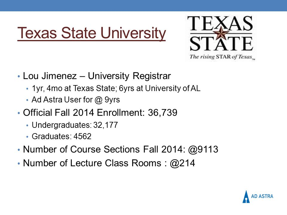 Texas State University Lou Jimenez – University Registrar 1yr, 4mo at Texas State; 6yrs at University of AL Ad Astra User for @ 9yrs Official Fall 201