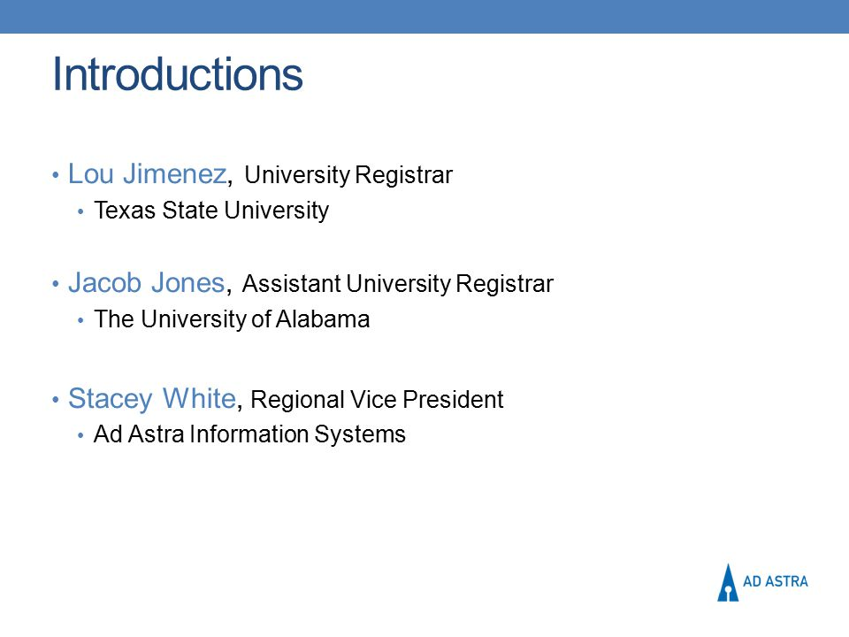 Introductions Lou Jimenez, University Registrar Texas State University Jacob Jones, Assistant University Registrar The University of Alabama Stacey Wh
