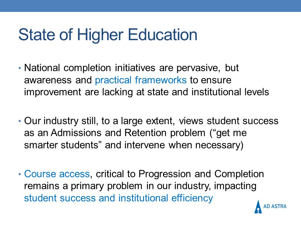 State of Higher Education National completion initiatives are pervasive, but awareness and practical frameworks to ensure improvement are lacking at s