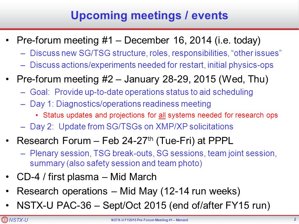 NSTX-U NSTX-U FY2015 Pre-Forum Meeting #1 – Menard Upcoming meetings / events Pre-forum meeting #1 – December 16, 2014 (i.e.