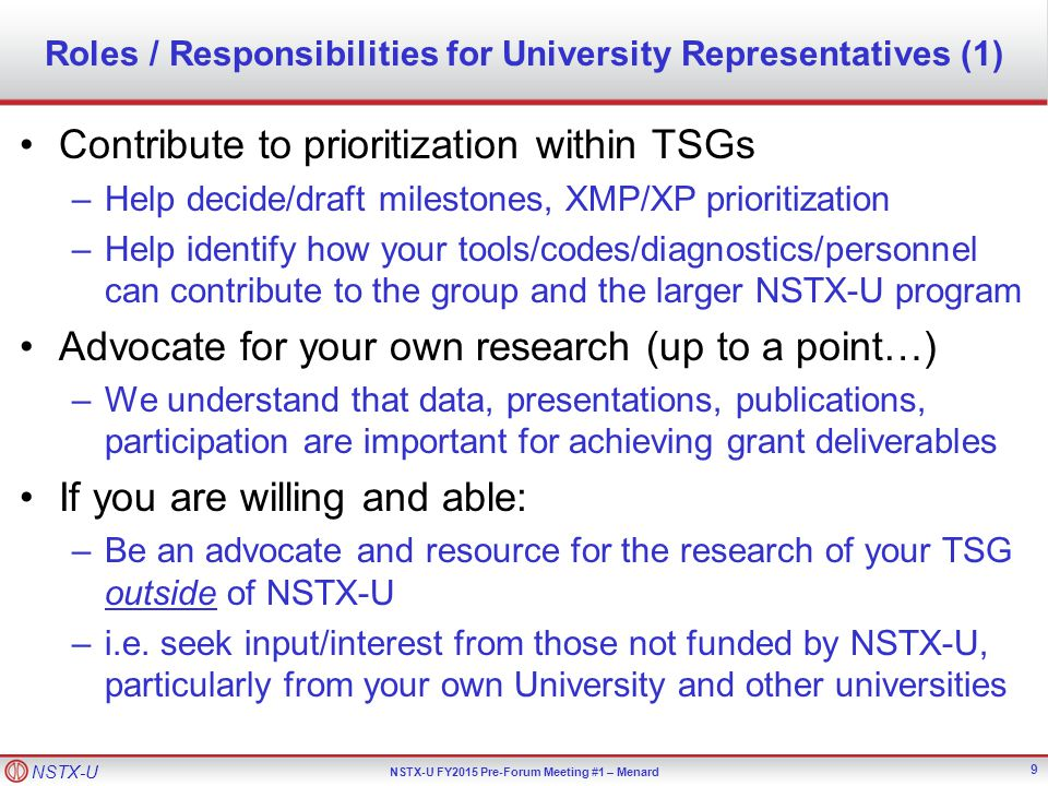 NSTX-U NSTX-U FY2015 Pre-Forum Meeting #1 – Menard Roles / Responsibilities for University Representatives (2) Help identify best tools for remote participation –The TSGs will hold many, many meetings –We want feedback on what works, and what doesn't Zoom vs ReadyTalk vs Google chat vs.