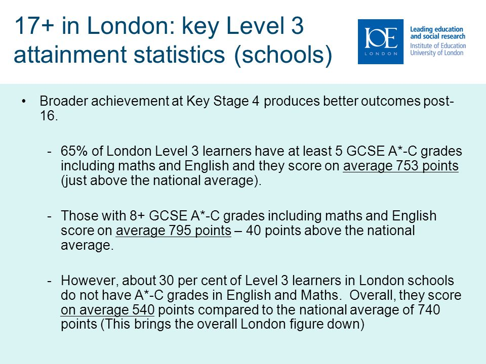 Level 2 to Level 3 progression in schools Possible causes Drop-out during the Level 2 course (about 30 per cent) Non-achievement of Merit or Distinction grades to be able progress to Level 3 (50%) The pull of the casualised labour market and caring responsibilities at home.