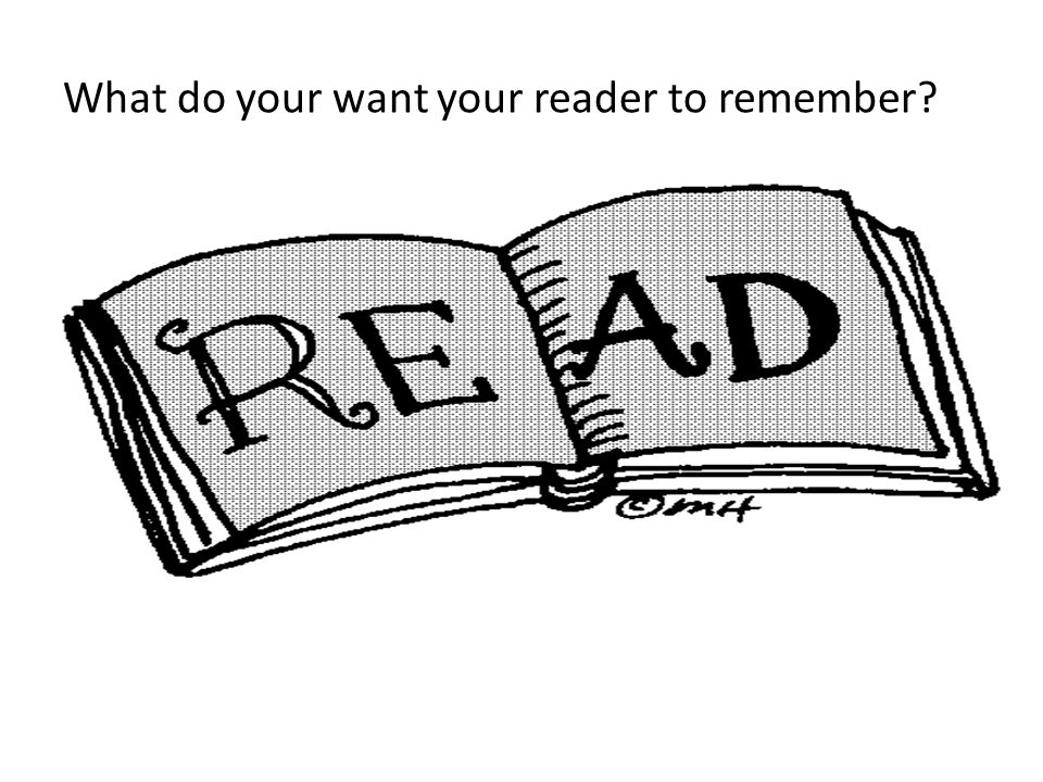 What do your want your reader to remember?