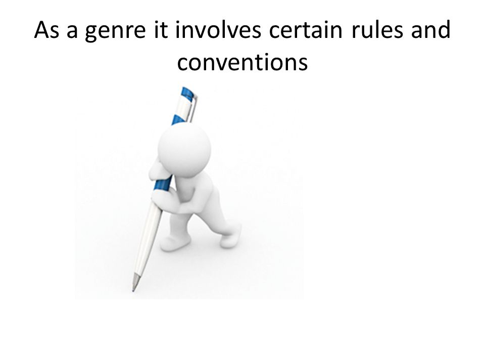 As a genre it involves certain rules and conventions