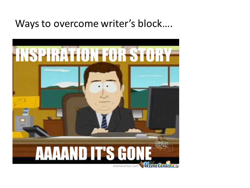 Ways to overcome writer's block….