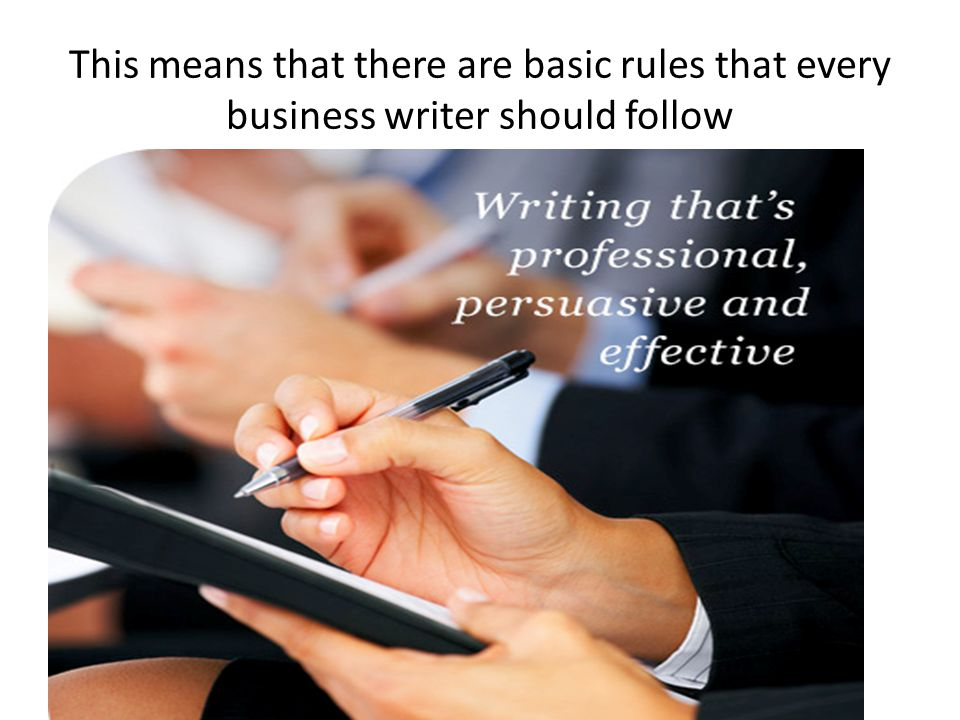 This means that there are basic rules that every business writer should follow