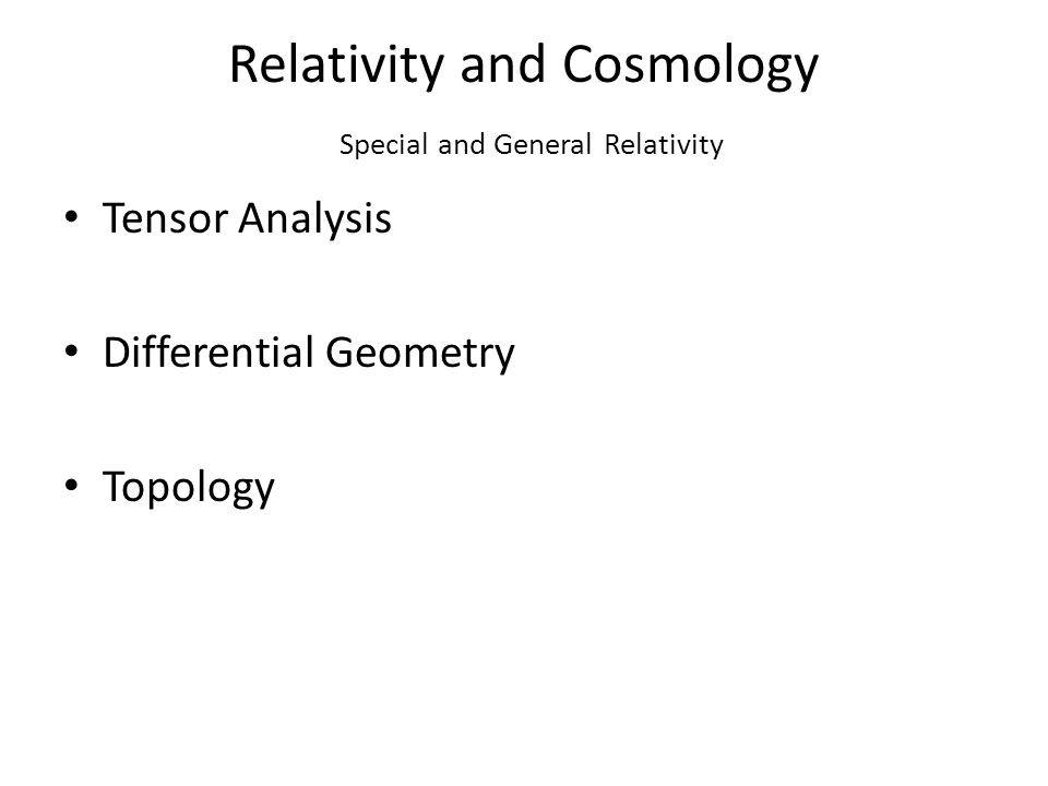 Relativity and Cosmology Special and General Relativity Tensor Analysis Differential Geometry Topology
