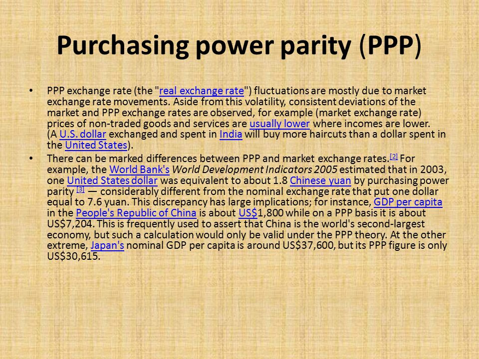 Рurchasing power parity (PPP) Relative PPP Purchasing power parity is often called absolute purchasing power parity to distinguish it from a related theory relative purchasing power parity, which predicts the relationship between the two countries relative inflation rates and the change in the exchange rate of their currencies.