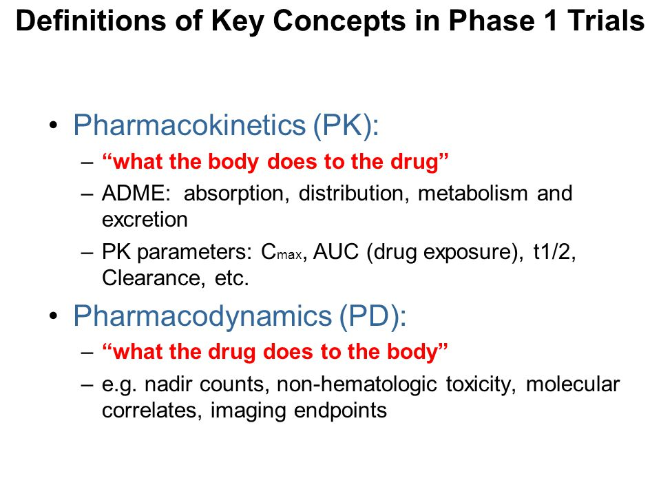 """Pharmacokinetics (PK): –""""what the body does to the drug"""" –ADME: absorption, distribution, metabolism and excretion –PK parameters: C max, AUC (drug ex"""