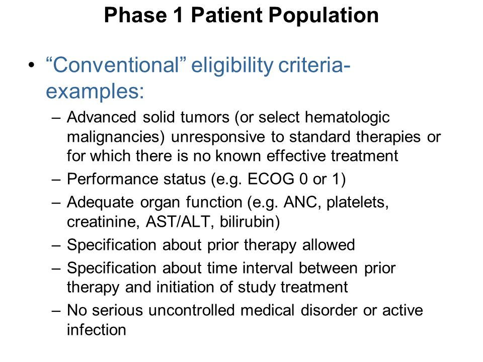 """""""Conventional"""" eligibility criteria- examples: –Advanced solid tumors (or select hematologic malignancies) unresponsive to standard therapies or for w"""