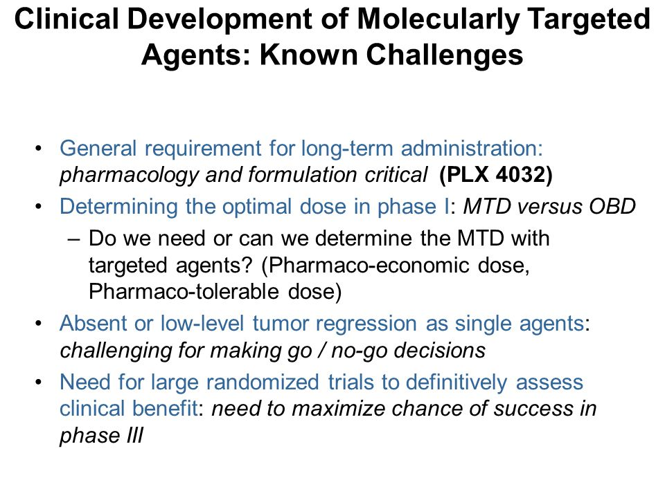 General requirement for long-term administration: pharmacology and formulation critical (PLX 4032) Determining the optimal dose in phase I: MTD versus