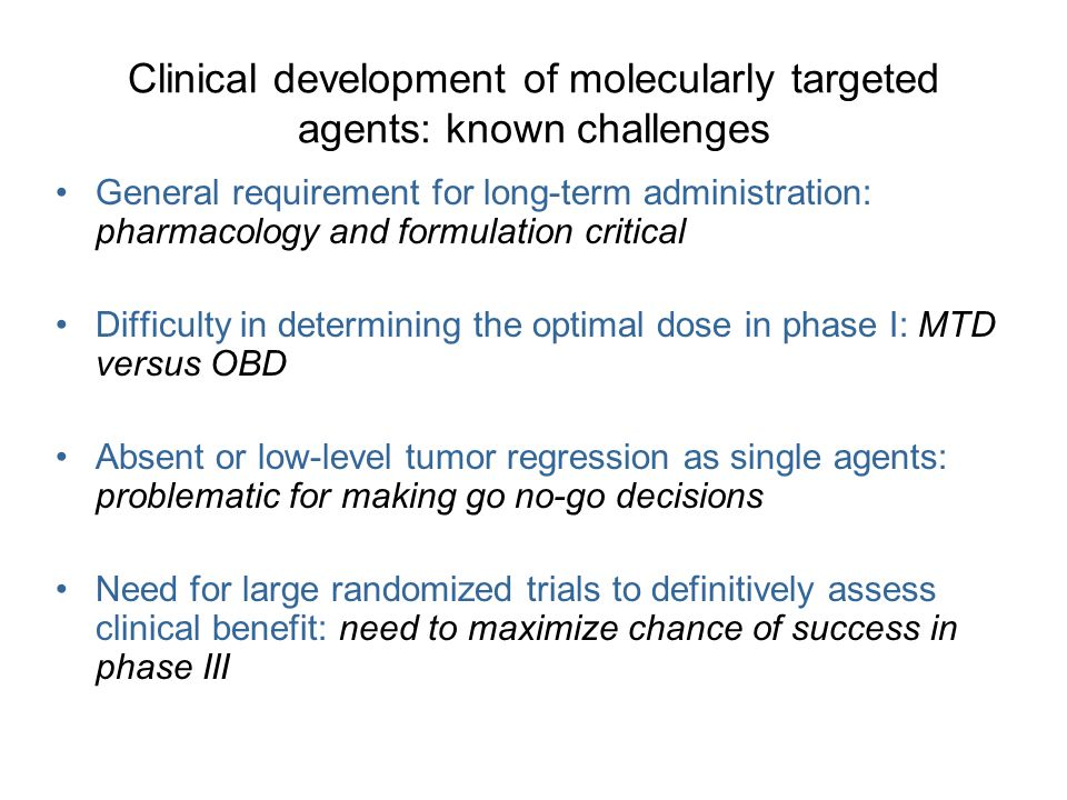 Clinical development of molecularly targeted agents: known challenges General requirement for long-term administration: pharmacology and formulation c