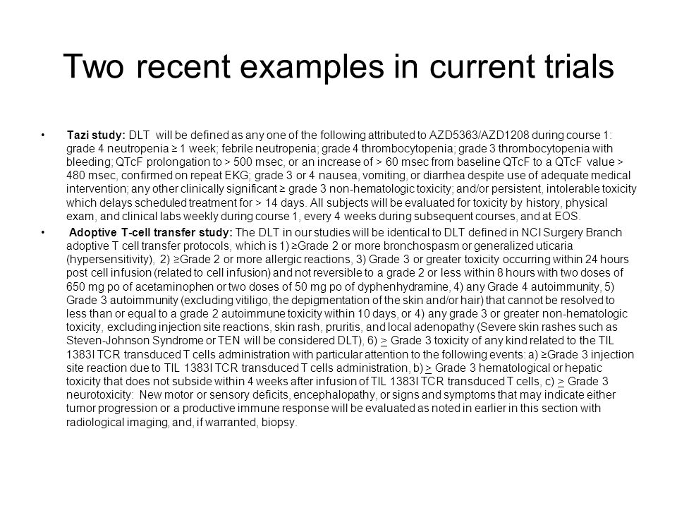 Two recent examples in current trials Tazi study: DLT will be defined as any one of the following attributed to AZD5363/AZD1208 during course 1: grade
