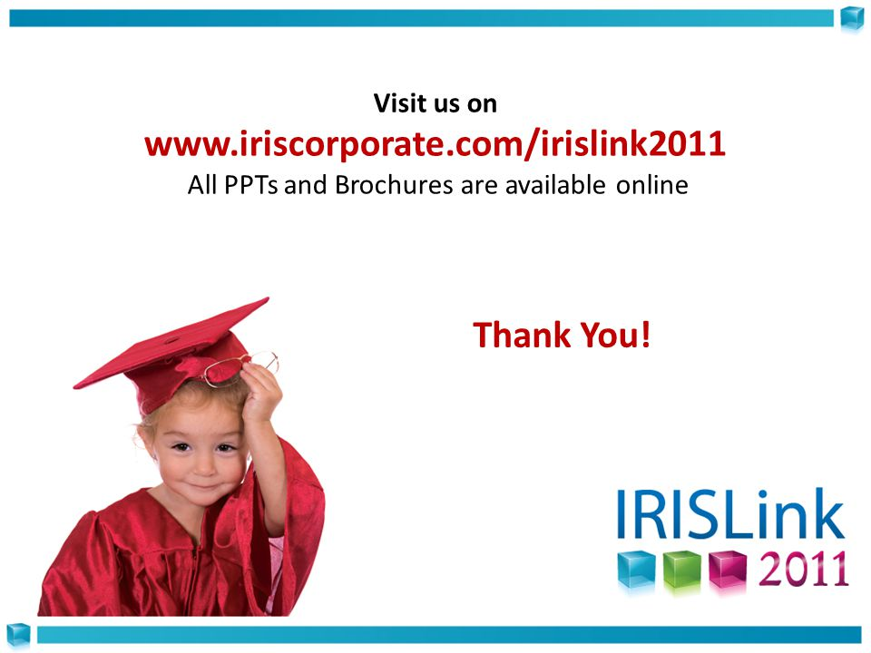 Visit us on www.iriscorporate.com/irislink2011 All PPTs and Brochures are available online Thank You!