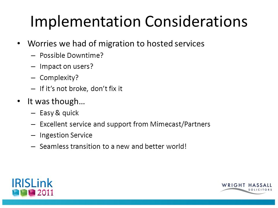 Implementation Considerations Worries we had of migration to hosted services – Possible Downtime.