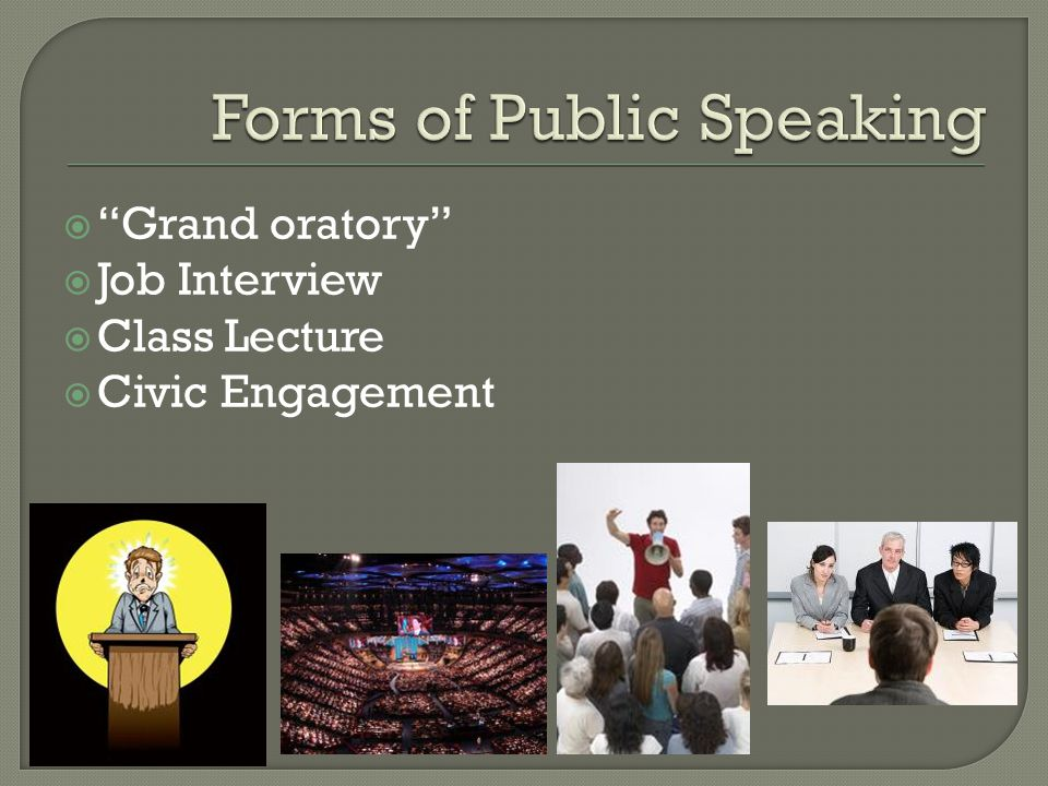  Grand oratory  Job Interview  Class Lecture  Civic Engagement