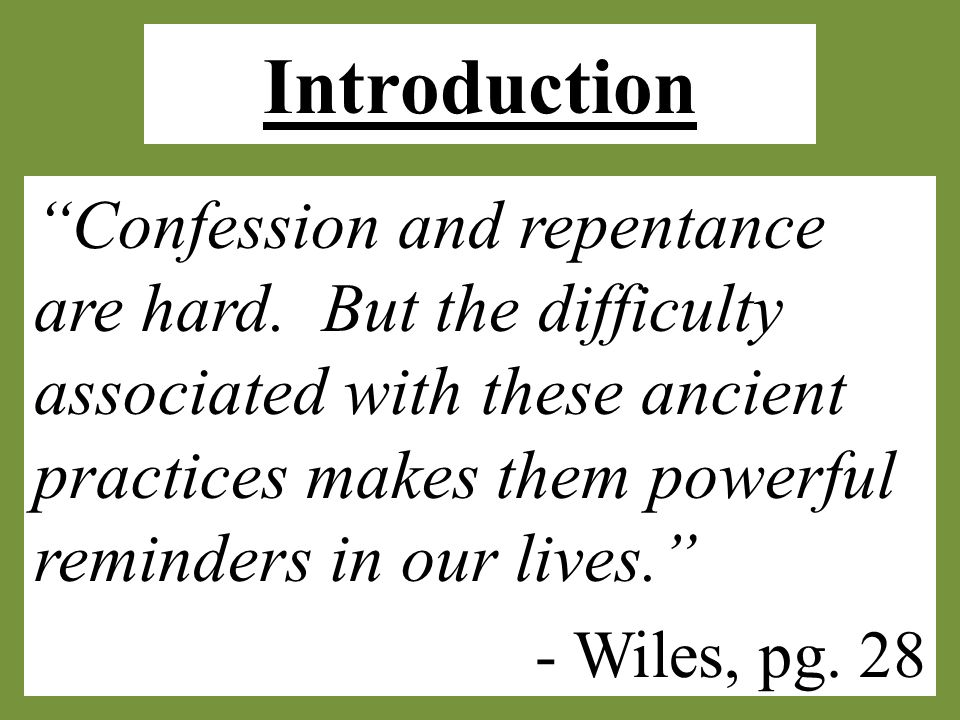 Introduction Confession and repentance are hard.