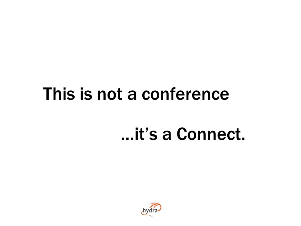 This is not a conference …it's a Connect.