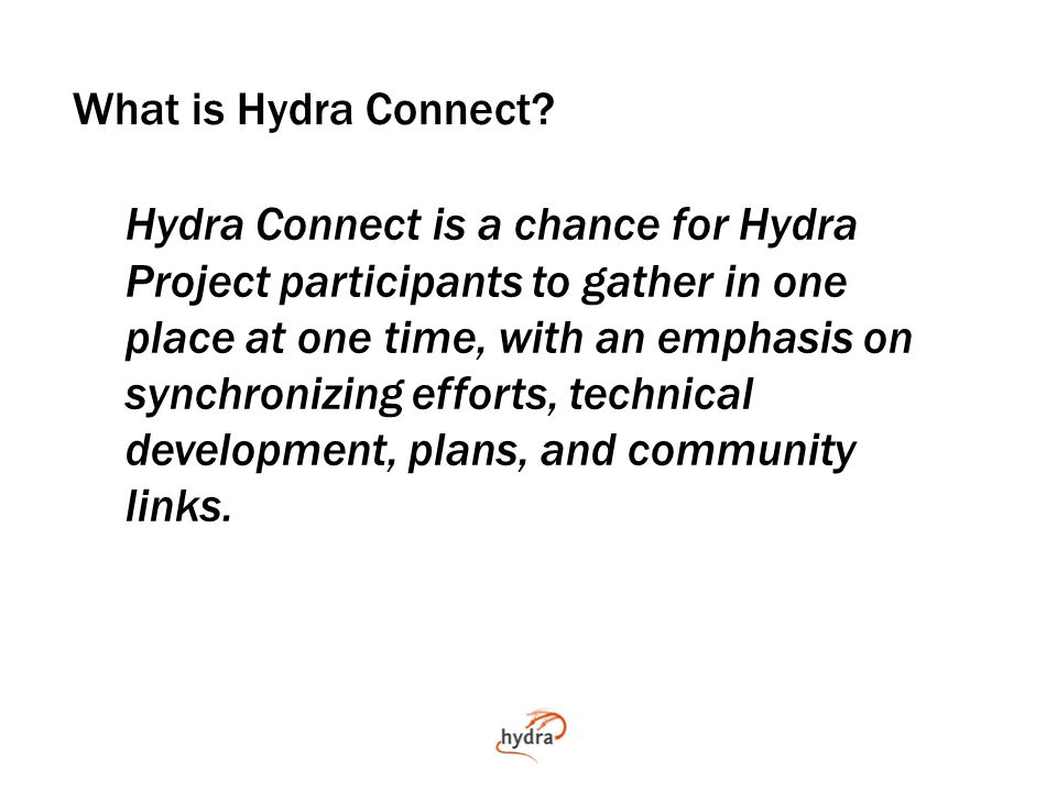 Current State of Hydra Doubled in size, four times, since its founding Achieved its original goals* Entering a new phase New opportunities New needs: media, research data, et al.