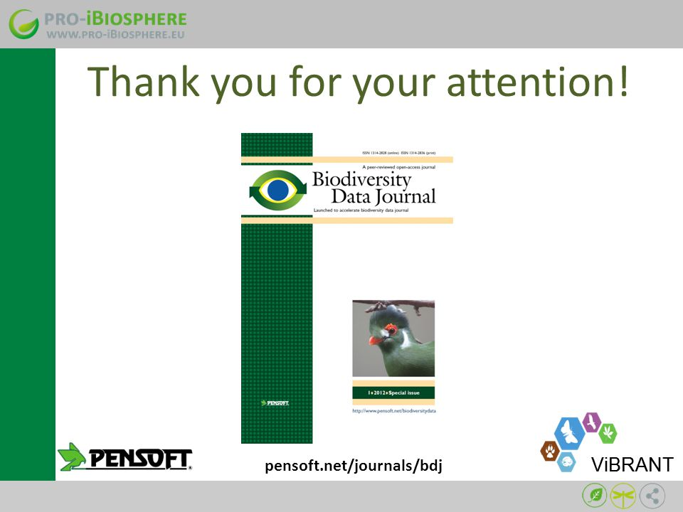 Thank you for your attention! pensoft.net/journals/bdj ViBRANT