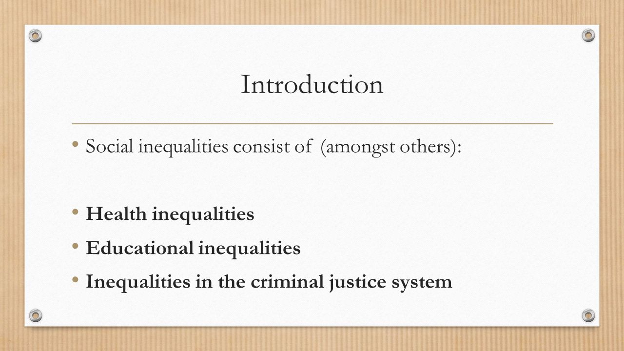 Introduction Social inequalities consist of (amongst others): Health inequalities Educational inequalities Inequalities in the criminal justice system